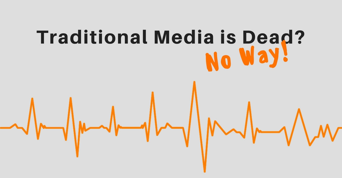 Traditional Media Is Dead! Long Live Traditional Media